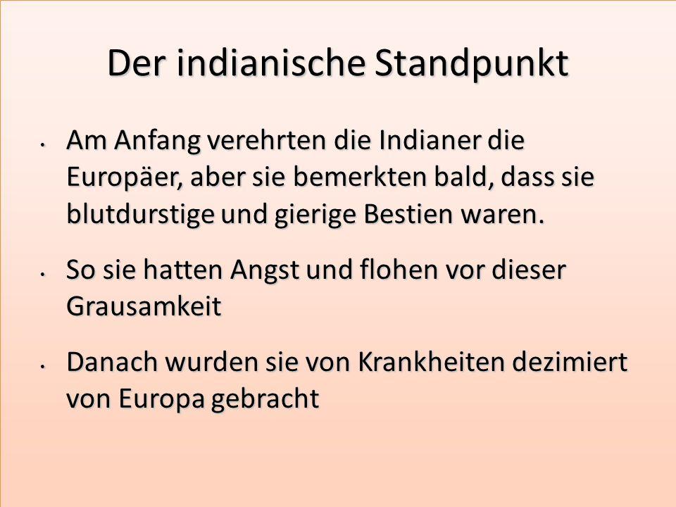20/05/2010 Der indianische Standpunkt Der indianische Standpunkt Am Anfang verehrten die Indianer die Europäer, aber sie bemerkten bald, dass sie blutdurstige und gierige Bestien waren.