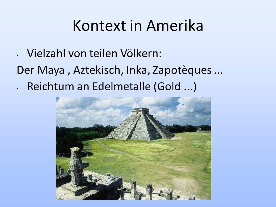 20/05/2010 Kontext in Amerika Vielzahl von teilen Völkern: Der Maya, Aztekisch, Inka, Zapotèques...
