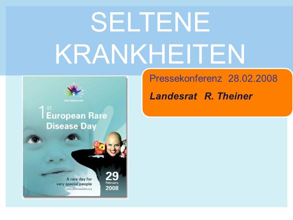 SELTENE KRANKHEITEN Pressekonferenz 28.02.2008 Landesrat R. Theiner
