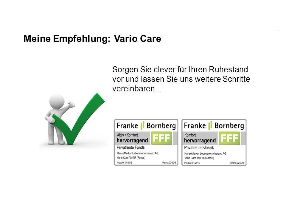 Meine Empfehlung: Vario Care Sorgen Sie clever für Ihren Ruhestand vor und lassen Sie uns weitere Schritte vereinbaren...