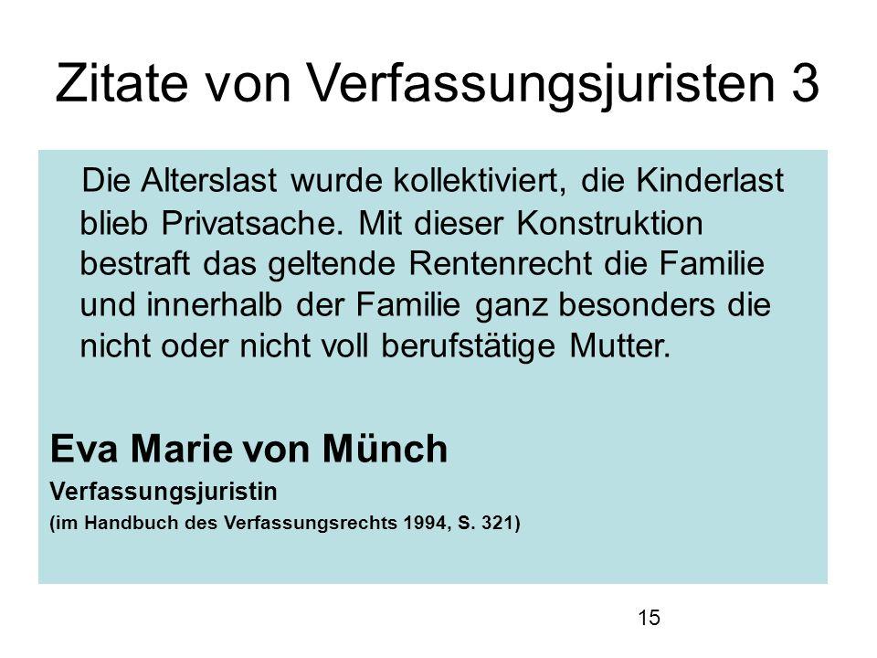 15 Zitate von Verfassungsjuristen 3 Die Alterslast wurde kollektiviert, die Kinderlast blieb Privatsache.