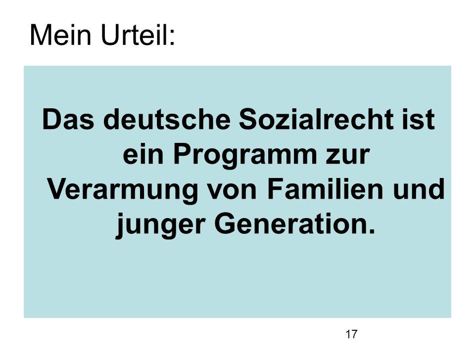17 Das deutsche Sozialrecht ist ein Programm zur Verarmung von Familien und junger Generation.