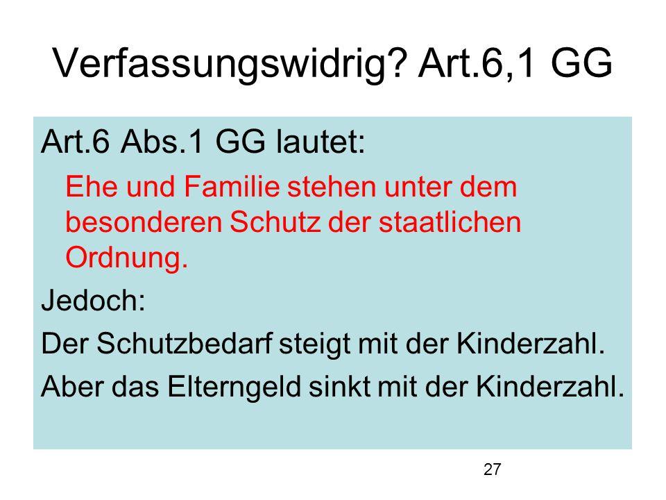 27 Verfassungswidrig? Art.6,1 GG Art.6 Abs.1 GG lautet: Ehe und Familie stehen unter dem besonderen Schutz der staatlichen Ordnung. Jedoch: Der Schutz