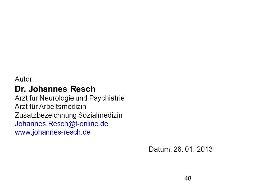 48 Autor: Dr. Johannes Resch Arzt für Neurologie und Psychiatrie Arzt für Arbeitsmedizin Zusatzbezeichnung Sozialmedizin Johannes.Resch@t-online.de ww