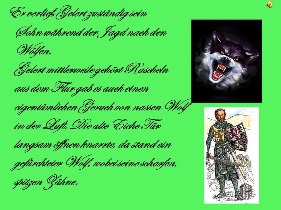 Er verließ Gelert zuständig sein Sohn während der Jagd nach den Wölfen.