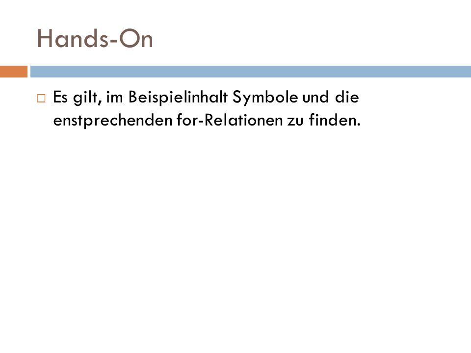 Hands-On  Es gilt, im Beispielinhalt Symbole und die enstprechenden for-Relationen zu finden.