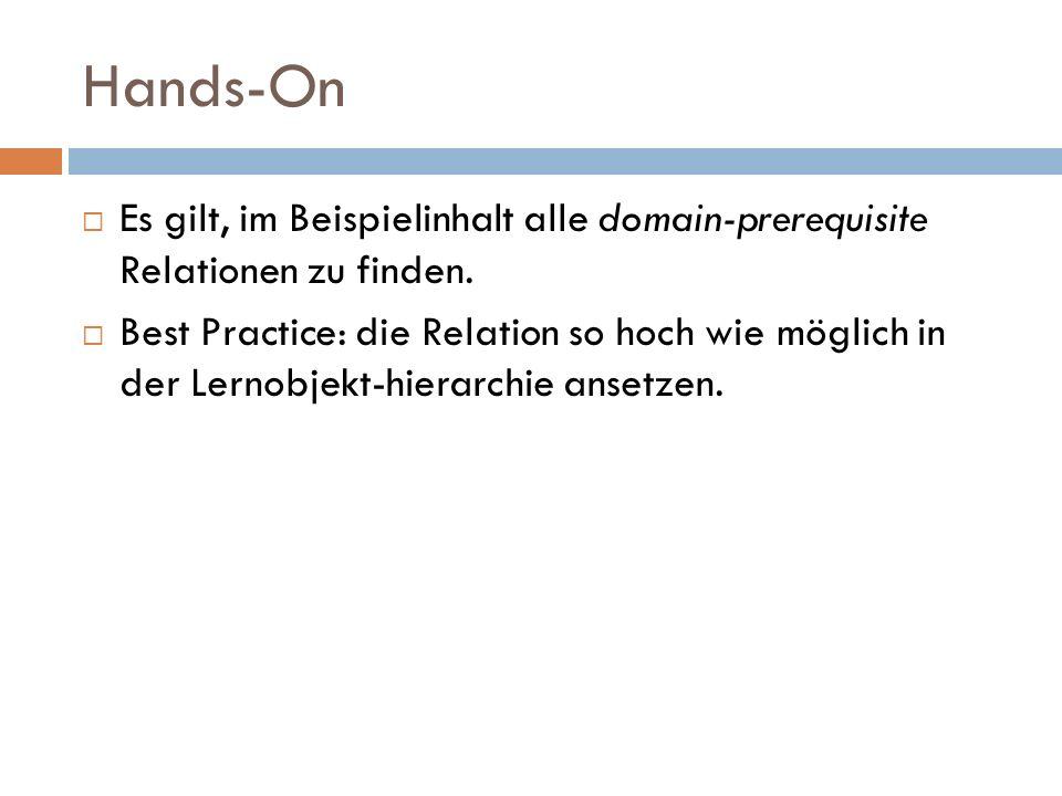 Hands-On  Es gilt, im Beispielinhalt alle domain-prerequisite Relationen zu finden.  Best Practice: die Relation so hoch wie möglich in der Lernobje