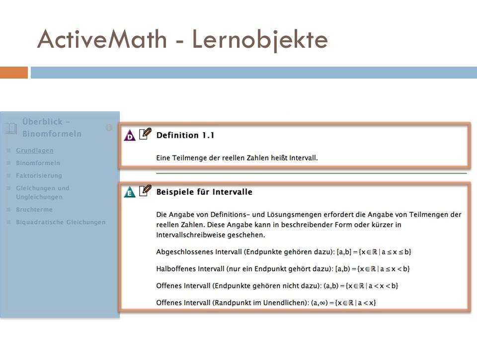 Lernobjekte  In ActiveMath: Atomare Wissenseinheiten  Sind wiederverwendbar  Adressierbarkeit  Beachten bei der Erstellung  Können strukturiert werden  Inhaltsverzeichnis (Nutzer)  Theorien und Collections (Autoren)  Sind typisiert