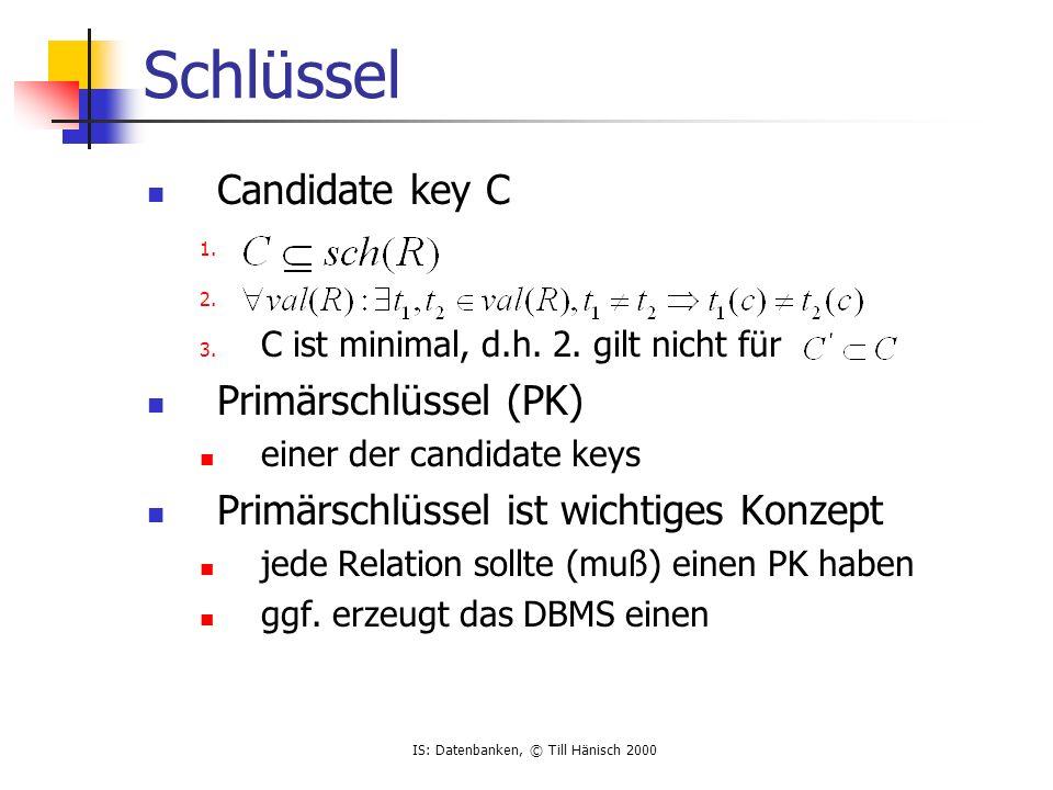 IS: Datenbanken, © Till Hänisch 2000 Schlüssel Candidate key C 1.