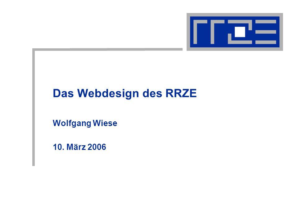 Das Webdesign des RRZE Wolfgang Wiese 10. März 2006