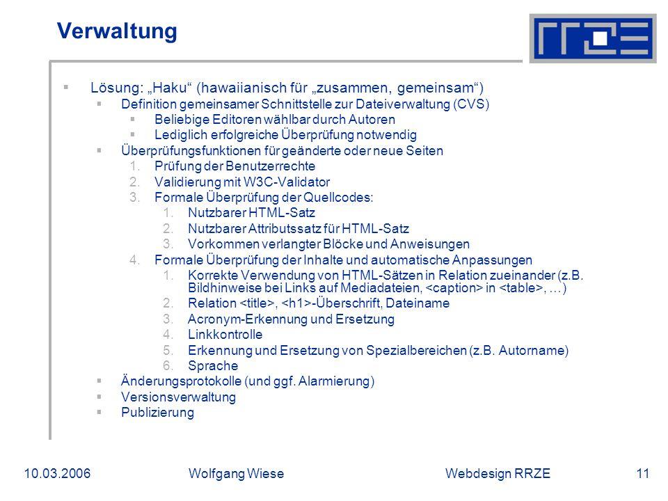 """Webdesign RRZE10.03.2006Wolfgang Wiese11 Verwaltung  Lösung: """"Haku (hawaiianisch für """"zusammen, gemeinsam )  Definition gemeinsamer Schnittstelle zur Dateiverwaltung (CVS)  Beliebige Editoren wählbar durch Autoren  Lediglich erfolgreiche Überprüfung notwendig  Überprüfungsfunktionen für geänderte oder neue Seiten 1.Prüfung der Benutzerrechte 2.Validierung mit W3C-Validator 3.Formale Überprüfung der Quellcodes: 1.Nutzbarer HTML-Satz 2.Nutzbarer Attributssatz für HTML-Satz 3.Vorkommen verlangter Blöcke und Anweisungen 4.Formale Überprüfung der Inhalte und automatische Anpassungen 1.Korrekte Verwendung von HTML-Sätzen in Relation zueinander (z.B."""