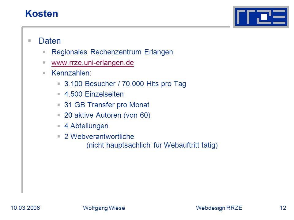 Webdesign RRZE10.03.2006Wolfgang Wiese12 Kosten  Daten  Regionales Rechenzentrum Erlangen  www.rrze.uni-erlangen.de www.rrze.uni-erlangen.de  Kennzahlen:  3.100 Besucher / 70.000 Hits pro Tag  4.500 Einzelseiten  31 GB Transfer pro Monat  20 aktive Autoren (von 60)  4 Abteilungen  2 Webverantwortliche (nicht hauptsächlich für Webauftritt tätig)