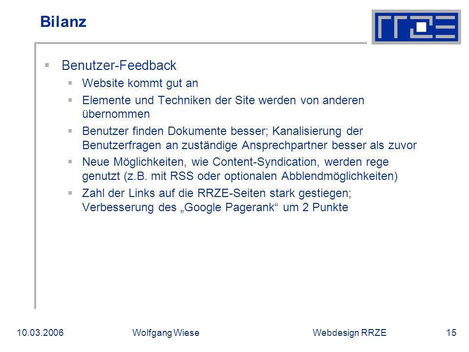 Webdesign RRZE10.03.2006Wolfgang Wiese15 Bilanz  Benutzer-Feedback  Website kommt gut an  Elemente und Techniken der Site werden von anderen übernommen  Benutzer finden Dokumente besser; Kanalisierung der Benutzerfragen an zuständige Ansprechpartner besser als zuvor  Neue Möglichkeiten, wie Content-Syndication, werden rege genutzt (z.B.