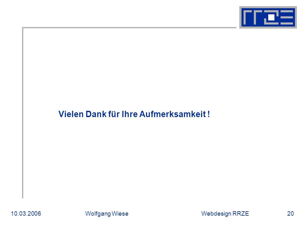 Webdesign RRZE10.03.2006Wolfgang Wiese20 Vielen Dank für Ihre Aufmerksamkeit !