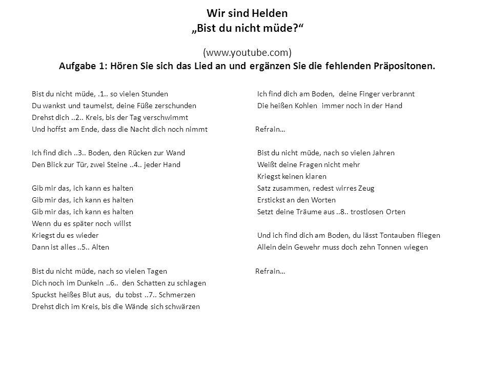 """A Wir sind Helden """"Bist du nicht müde (www.youtube.com) Aufgabe 1: Hören Sie sich das Lied an und ergänzen Sie die fehlenden Präpositonen."""