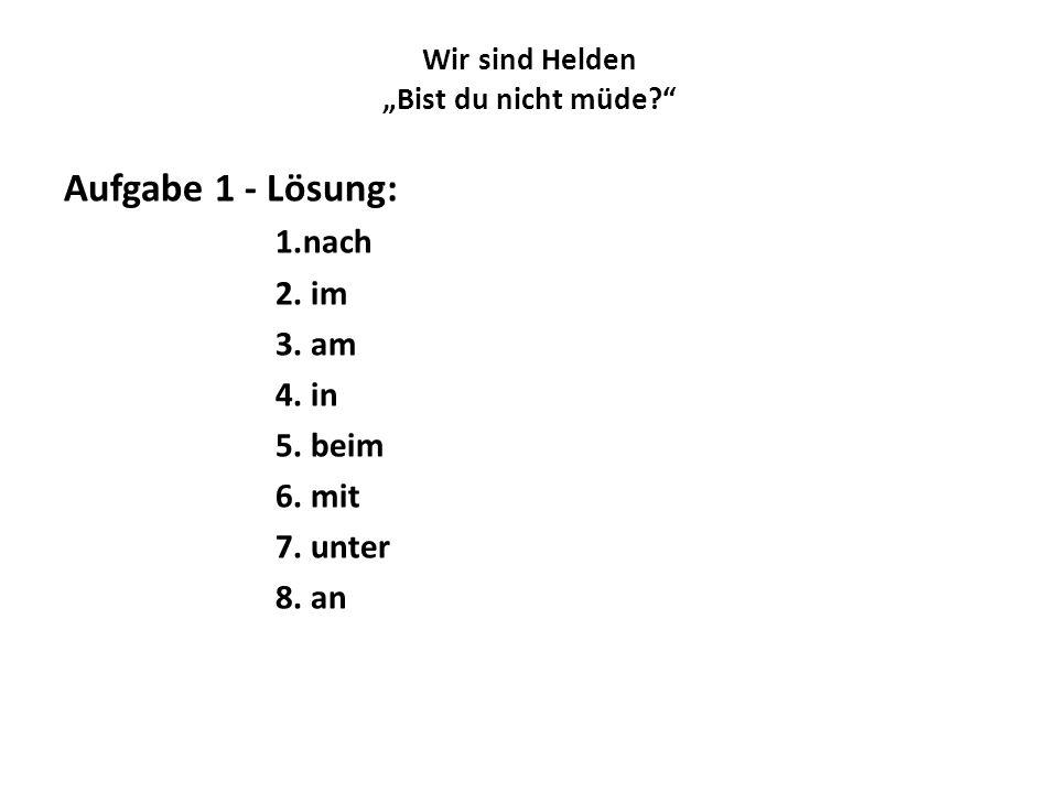 """Wir sind Helden """"Bist du nicht müde?"""" Aufgabe 1 - Lösung: 1.nach 2. im 3. am 4. in 5. beim 6. mit 7. unter 8. an"""
