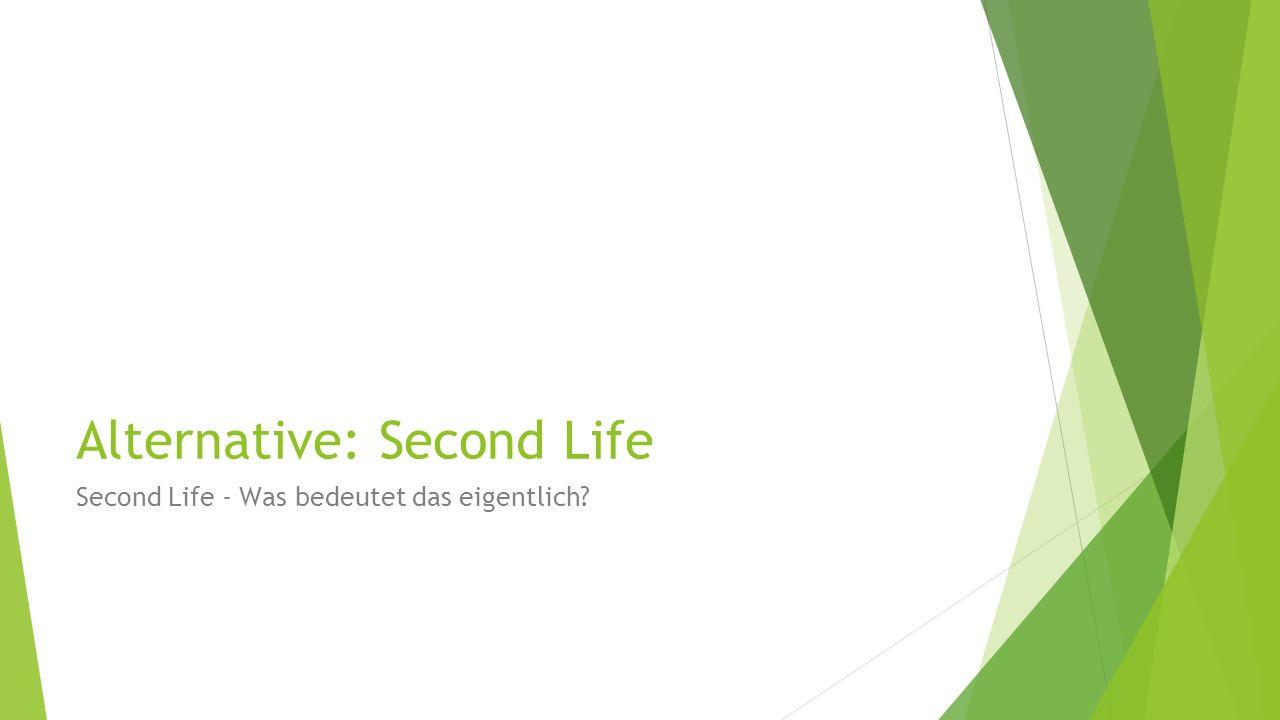 Alternative: Second Life Second Life - Was bedeutet das eigentlich?