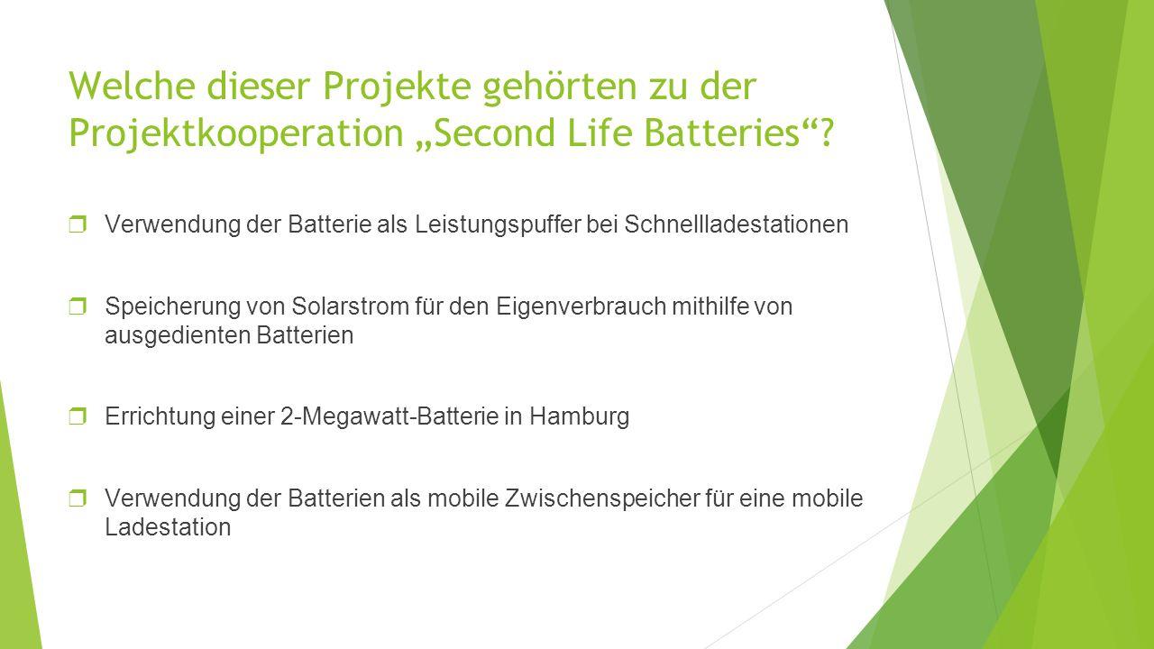 """Welche dieser Projekte gehörten zu der Projektkooperation """"Second Life Batteries ."""