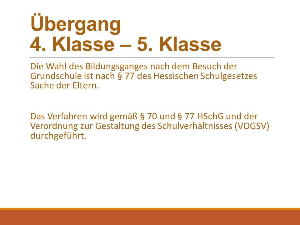 Übergang 4. Klasse – 5. Klasse Die Wahl des Bildungsganges nach dem Besuch der Grundschule ist nach § 77 des Hessischen Schulgesetzes Sache der Eltern