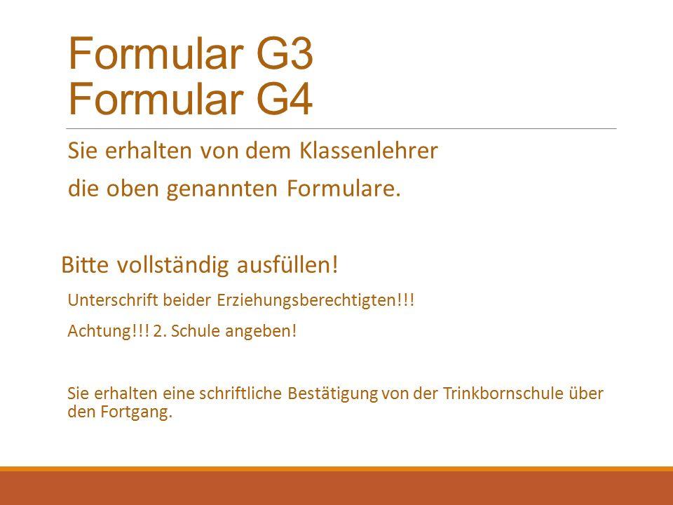 Formular G3 Formular G4 Sie erhalten von dem Klassenlehrer die oben genannten Formulare. Bitte vollständig ausfüllen! Unterschrift beider Erziehungsbe