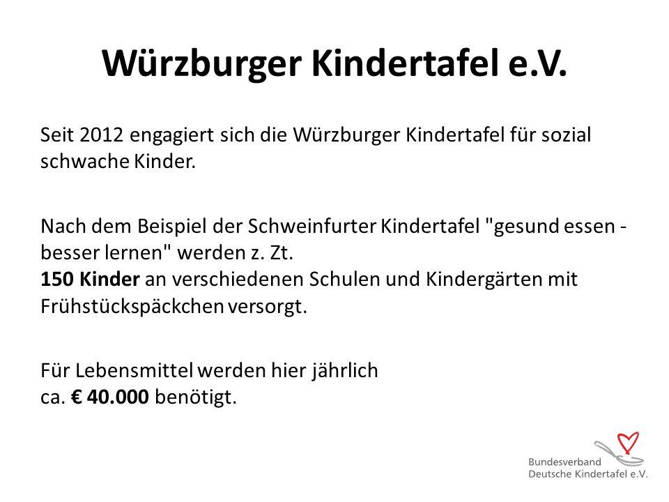Würzburger Kindertafel e.V. Seit 2012 engagiert sich die Würzburger Kindertafel für sozial schwache Kinder. Nach dem Beispiel der Schweinfurter Kinder