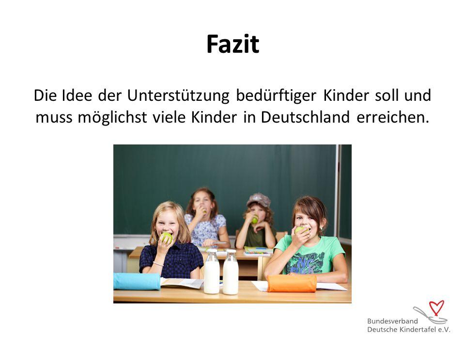 Fazit Die Idee der Unterstützung bedürftiger Kinder soll und muss möglichst viele Kinder in Deutschland erreichen.
