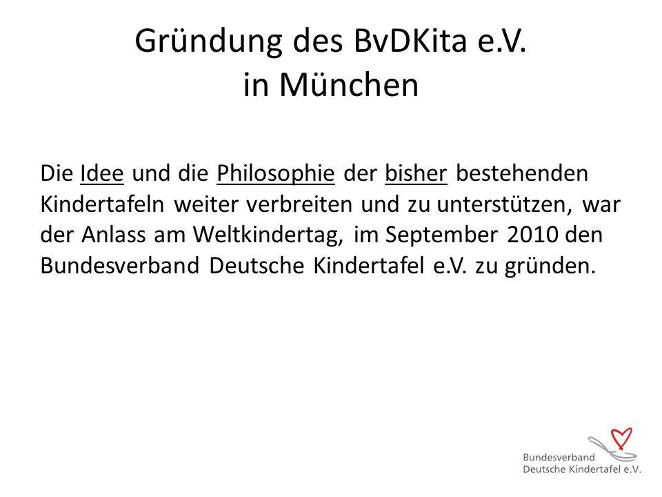 Gründung des BvDKita e.V. in München Die Idee und die Philosophie der bisher bestehenden Kindertafeln weiter verbreiten und zu unterstützen, war der A