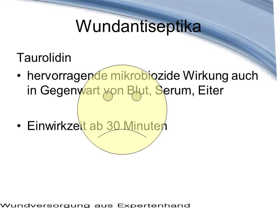 Wundantiseptika Taurolidin hervorragende mikrobiozide Wirkung auch in Gegenwart von Blut, Serum, Eiter Einwirkzeit ab 30 Minuten
