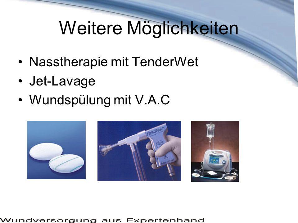 Weitere Möglichkeiten Nasstherapie mit TenderWet Jet-Lavage Wundspülung mit V.A.C