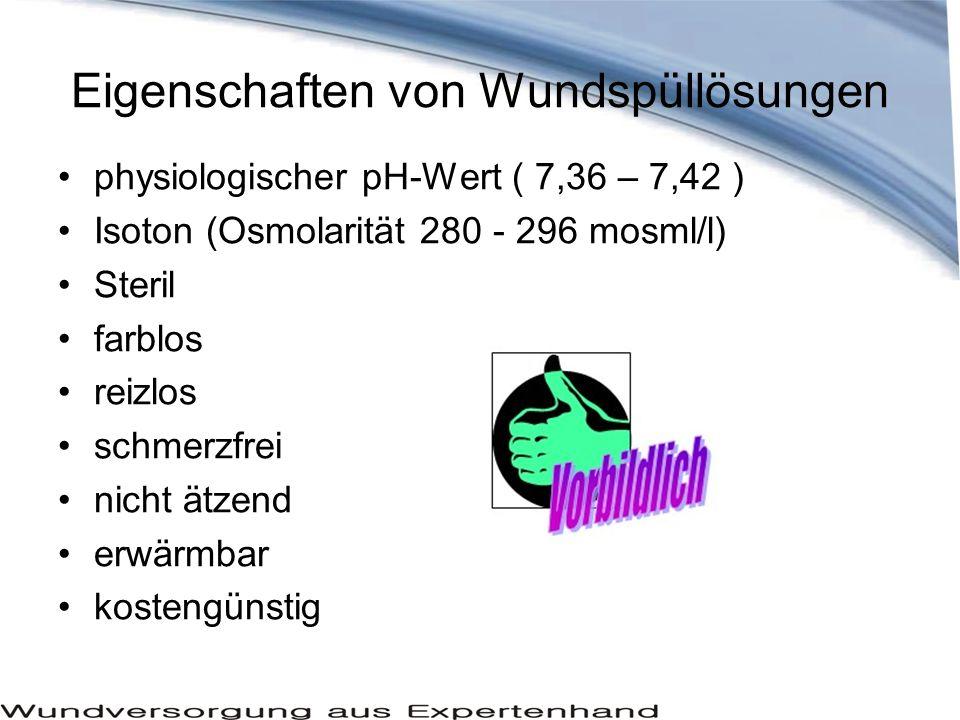 Eigenschaften von Wundspüllösungen physiologischer pH-Wert ( 7,36 – 7,42 ) Isoton (Osmolarität 280 - 296 mosml/l) Steril farblos reizlos schmerzfrei n
