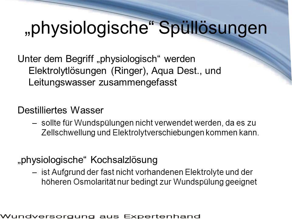 """Ringer – Ringerlactat –weisen keine wesentlichen Unterschiede in den E- Lyten und der Osmolarität zum Blut auf und sind daher ideale Spüllösungen Leitungswasser –das Leitungswasser in Deutschland unterliegt der Trinkwasserverordnung und darf daher keine krankheitserregenden Keime beinhalten, allerdings ist es nicht keimfrei und die Zuleitungen / Wasserhähne sind Keimverseucht, so dass der Einsatz nur mit einem Sterilfilter (Porengröße 0,2µm) bedenkenlos ist """"physiologische Spüllösungen"""