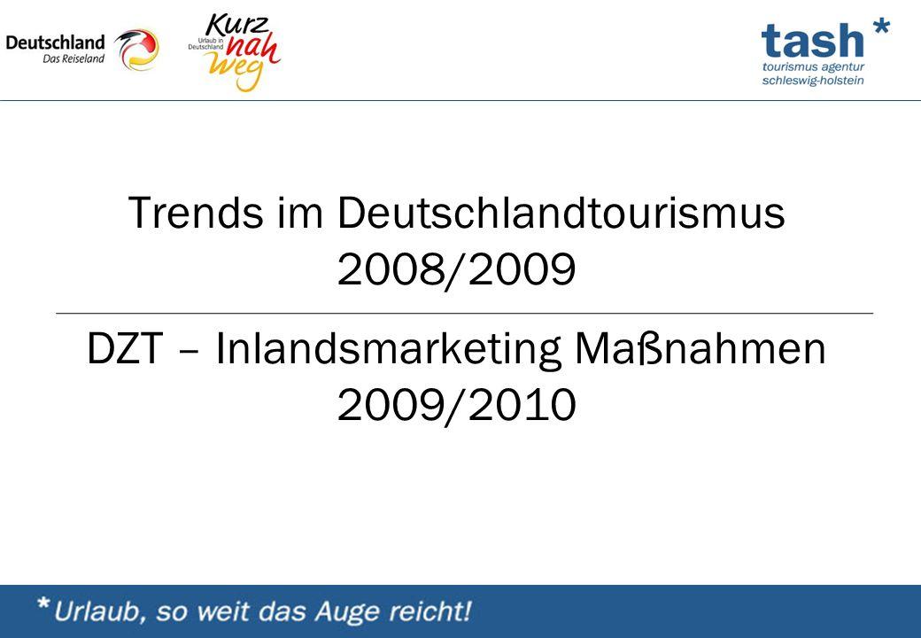 Trends im Deutschlandtourismus 2008/2009 DZT – Inlandsmarketing Maßnahmen 2009/2010