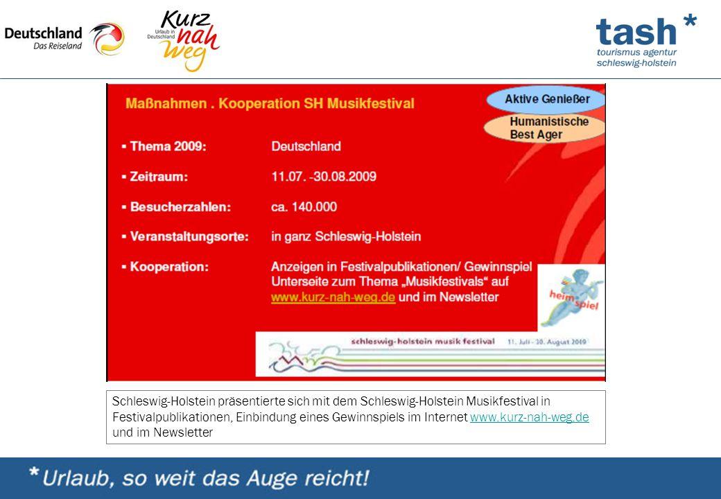 Schleswig-Holstein präsentierte sich mit dem Schleswig-Holstein Musikfestival in Festivalpublikationen, Einbindung eines Gewinnspiels im Internet www.kurz-nah-weg.de und im Newsletterwww.kurz-nah-weg.de