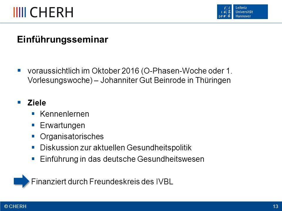 © CHERH 2012 13 © CHERH 13 Einführungsseminar  voraussichtlich im Oktober 2016 (O-Phasen-Woche oder 1.