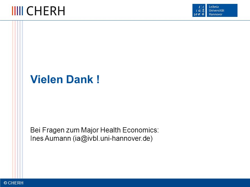 © CHERH 2012 21 © CHERH Bei Fragen zum Major Health Economics: Ines Aumann (ia@ivbl.uni-hannover.de) Vielen Dank !