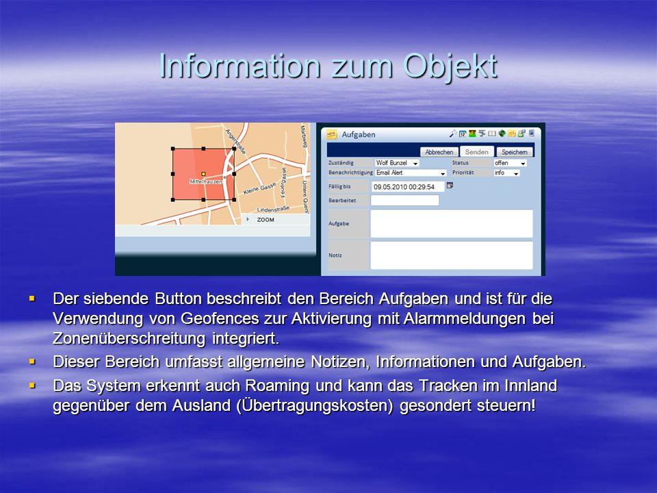 Information zum Objekt  Der siebende Button beschreibt den Bereich Aufgaben und ist für die Verwendung von Geofences zur Aktivierung mit Alarmmeldungen bei Zonenüberschreitung integriert.