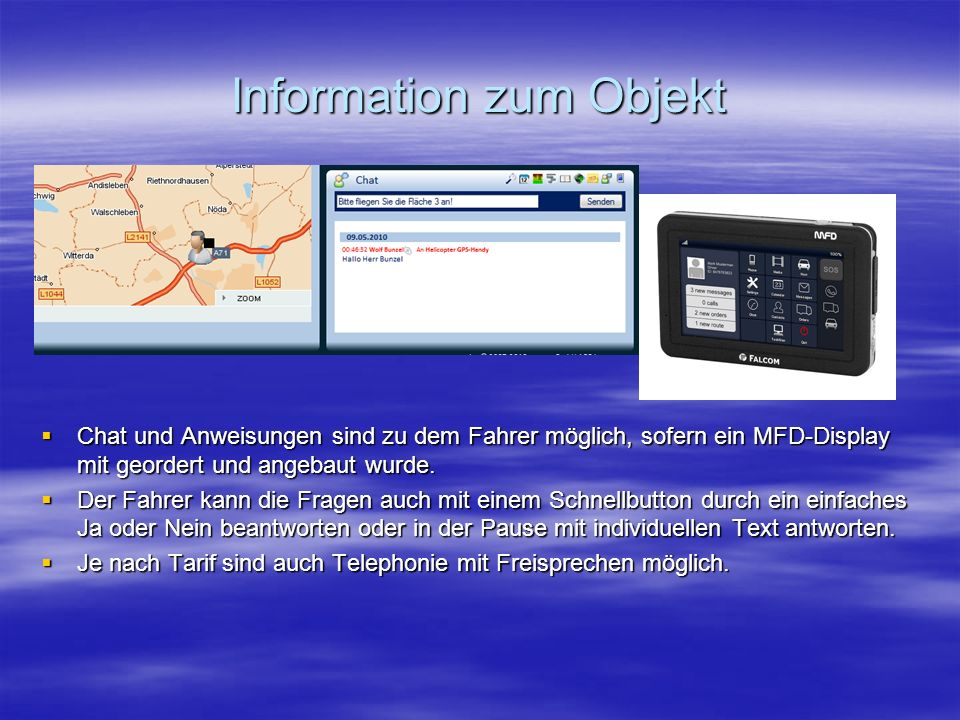 Information zum Objekt  Chat und Anweisungen sind zu dem Fahrer möglich, sofern ein MFD-Display mit geordert und angebaut wurde.