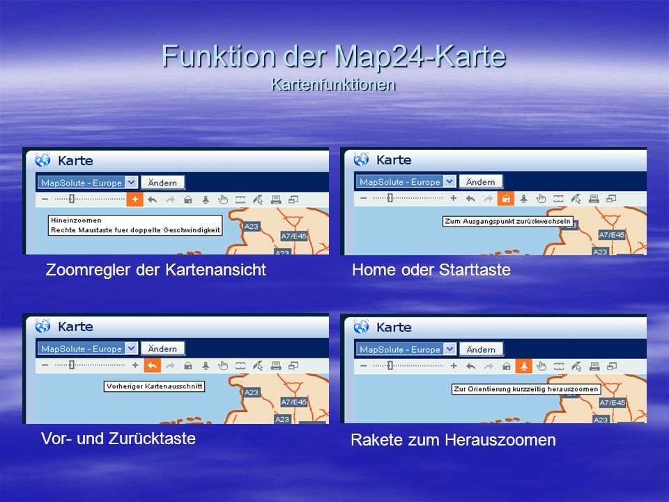 Funktion der Map24-Karte Kartenfunktionen Zoomregler der KartenansichtHome oder Starttaste Vor- und Zurücktaste Rakete zum Herauszoomen