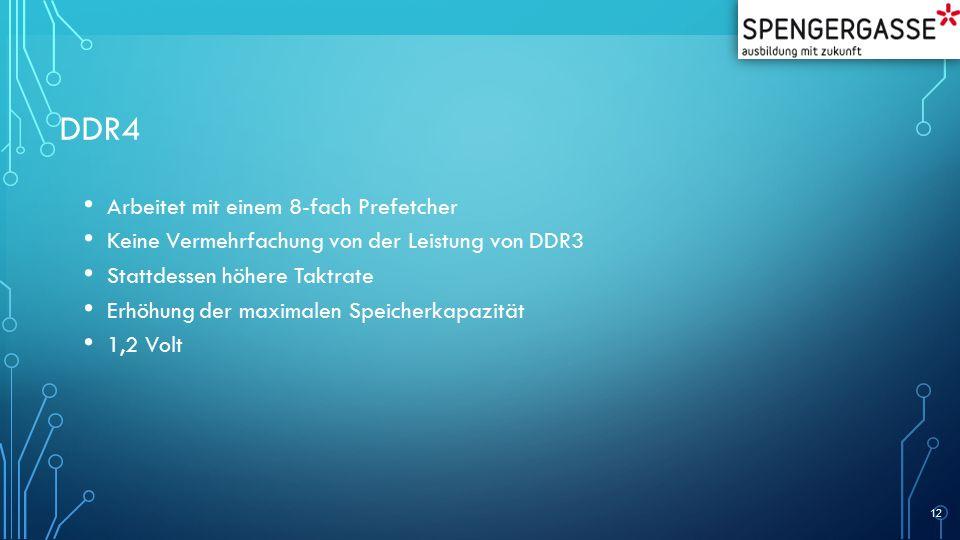 DDR4 Arbeitet mit einem 8-fach Prefetcher Keine Vermehrfachung von der Leistung von DDR3 Stattdessen höhere Taktrate Erhöhung der maximalen Speicherkapazität 1,2 Volt 12