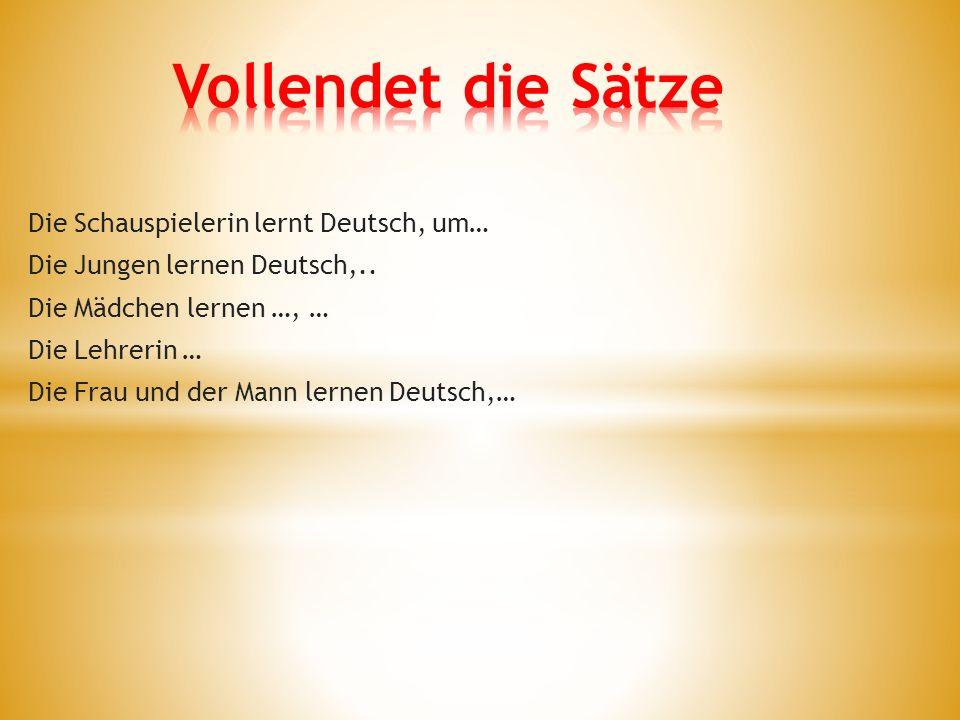 Die Schauspielerin lernt Deutsch, um… Die Jungen lernen Deutsch,..