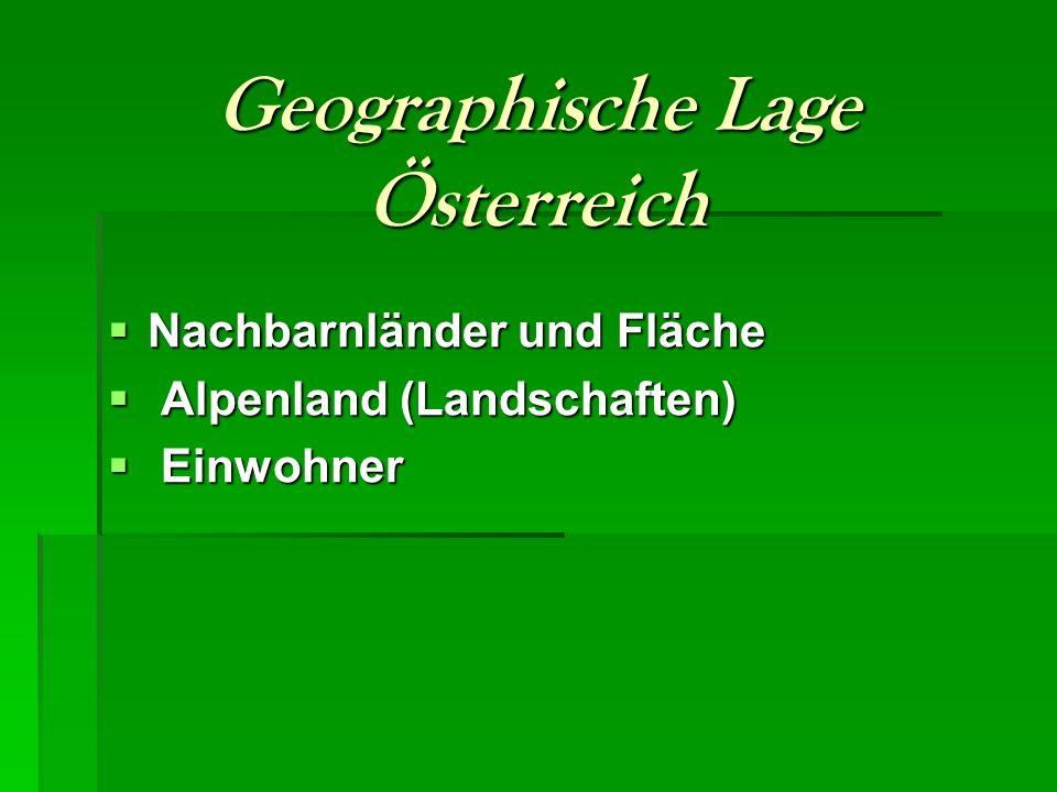 Geographische Lage Österreich  Nachbarnländer und Fläche  Alpenland (Landschaften)  Einwohner