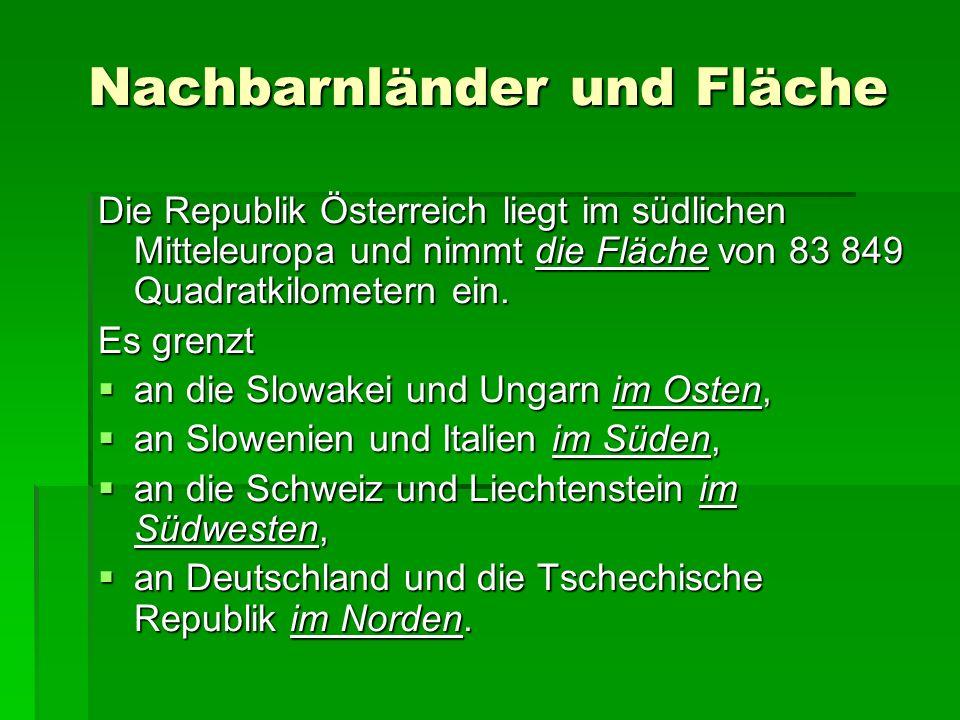 Nachbarnländer und Fläche Die Republik Österreich liegt im südlichen Mitteleuropa und nimmt die Fläche von 83 849 Quadratkilometern ein.