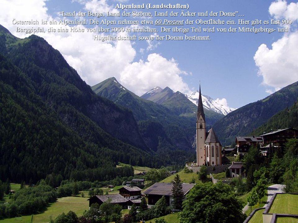 Alpenland (Landschaften) Land der Berge, Land der Ströme, Land der Äcker und der Dome … Österreich ist ein Alpenland.