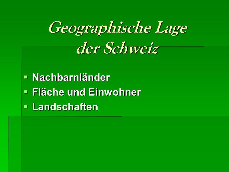 Geographische Lage der Schweiz  Nachbarnländer  Fläche und Einwohner  Landschaften