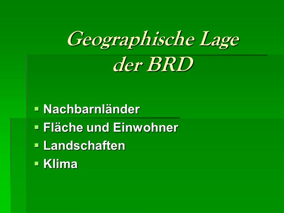 Geographische Lage der BRD  Nachbarnländer  Fläche und Einwohner  Landschaften  Klima