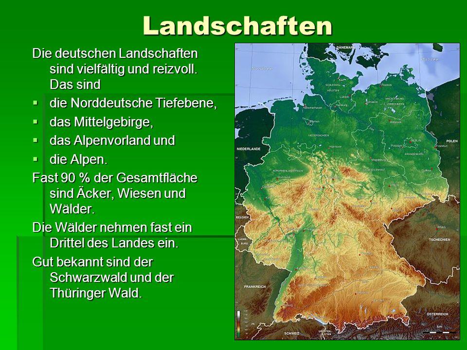 Landschaften Die deutschen Landschaften sind vielfältig und reizvoll.