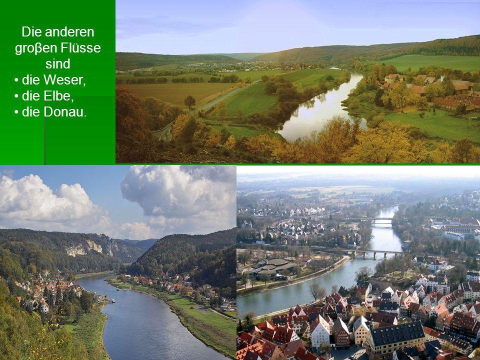 Die anderen groβen Flüsse sind die Weser, die Elbe, die Donau.