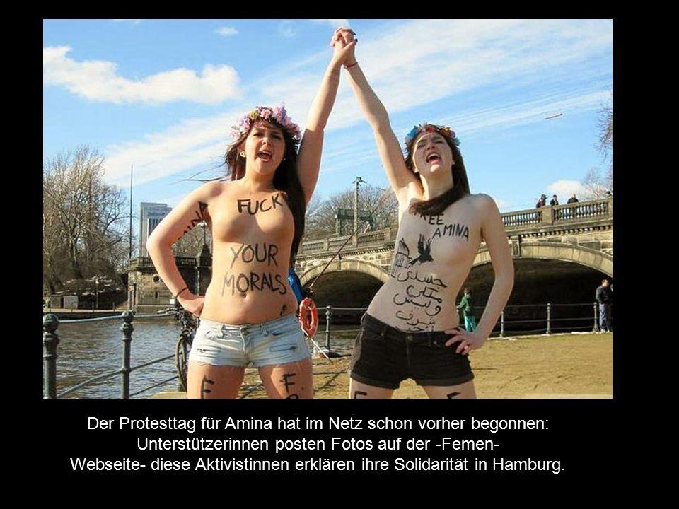 Der Protesttag für Amina hat im Netz schon vorher begonnen: Unterstützerinnen posten Fotos auf der -Femen- Webseite- diese Aktivistinnen erklären ihre Solidarität in Hamburg.