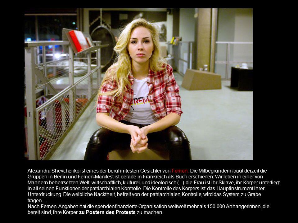 Alexandra Shevchenko ist eines der berühmtesten Gesichter von Femen. Die Mitbegründerin baut derzeit die Gruppen in Berlin und Femen-Manifest ist gera