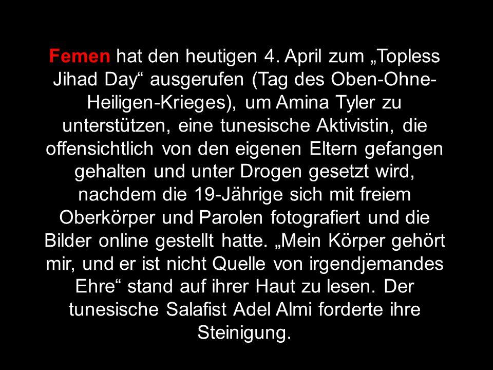 """Femen hat den heutigen 4. April zum """"Topless Jihad Day"""" ausgerufen (Tag des Oben-Ohne- Heiligen-Krieges), um Amina Tyler zu unterstützen, eine tunesis"""